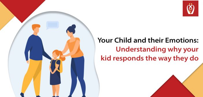 Your Child and their Emotions: Understanding why your kid responds the way they do