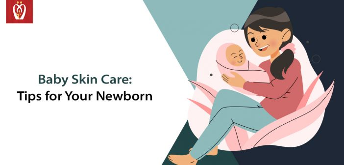 Baby Skin Care: Tips for Your Newborn
