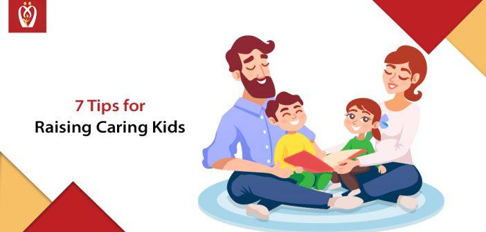 7 Tips for Raising Caring Kids